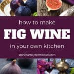 fresh figs and fig wine - How to Make Fig Wine at Home - Stone Family Farmstead