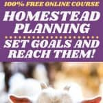 FREE Homestead 101 Online Course - Set Goals and Reach Them - Stone Family Farmstead